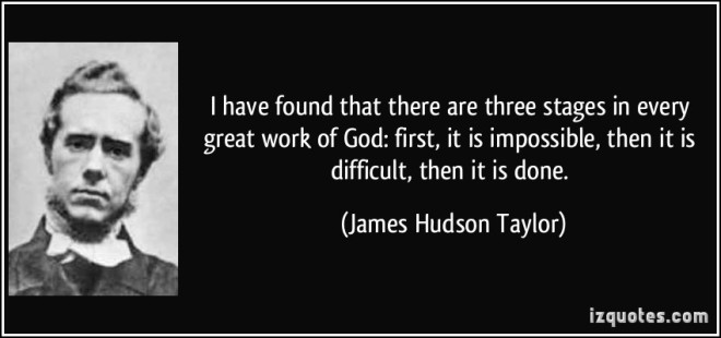 quote-i-have-found-that-there-are-three-stages-in-every-great-work-of-god-first-it-is-impossible-then-james-hudson-taylor-271593